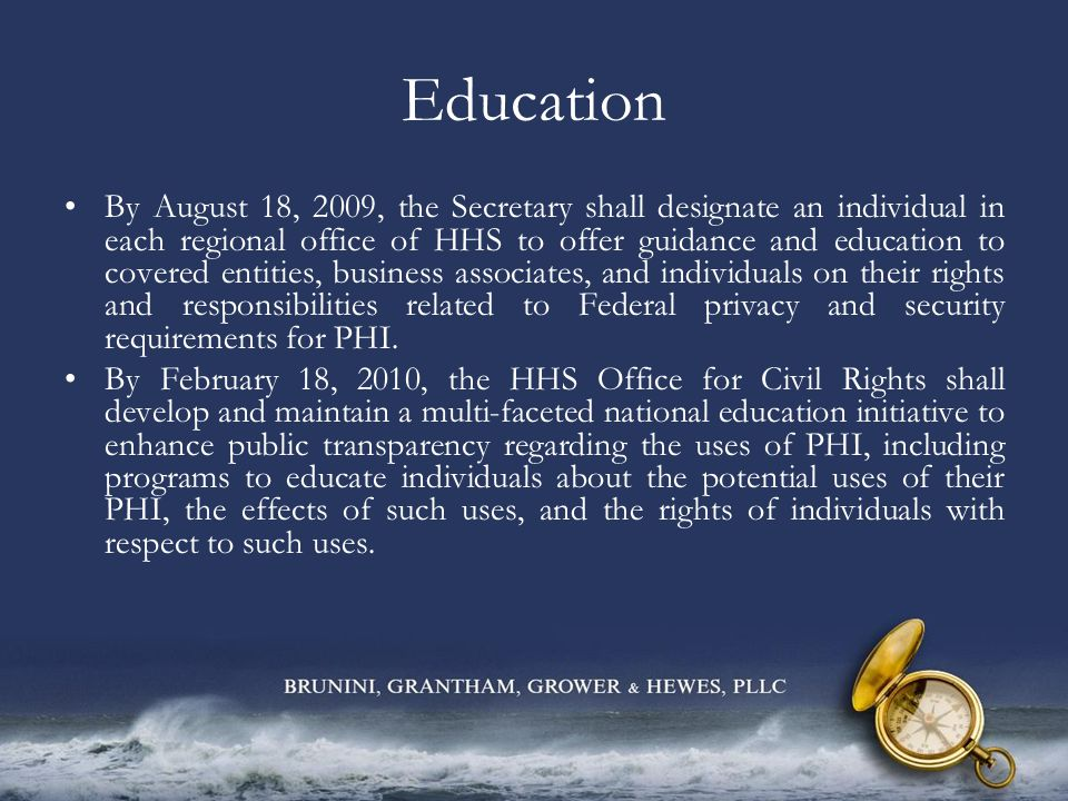 Education By August 18, 2009, the Secretary shall designate an individual in each regional office of HHS to offer guidance and education to covered en