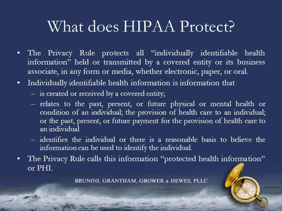 "What does HIPAA Protect? The Privacy Rule protects all ""individually identifiable health information"" held or transmitted by a covered entity or its b"