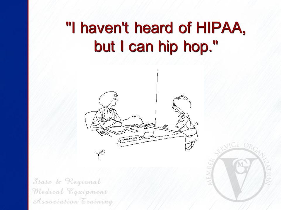 I haven t heard of HIPAA, but I can hip hop.