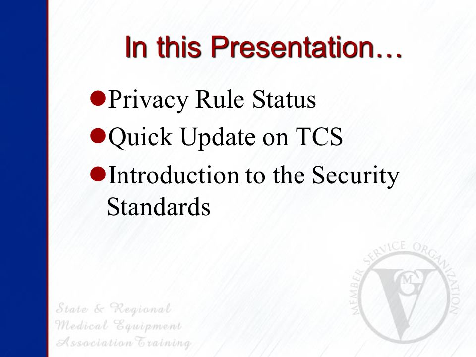 In this Presentation… Privacy Rule Status Quick Update on TCS Introduction to the Security Standards