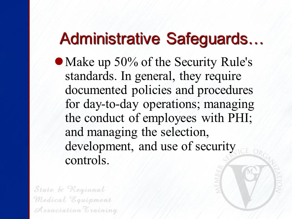 Administrative Safeguards… Make up 50% of the Security Rule s standards.