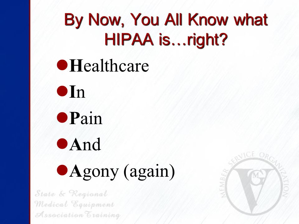 By Now, You All Know what HIPAA is…right Healthcare In Pain And Agony (again)