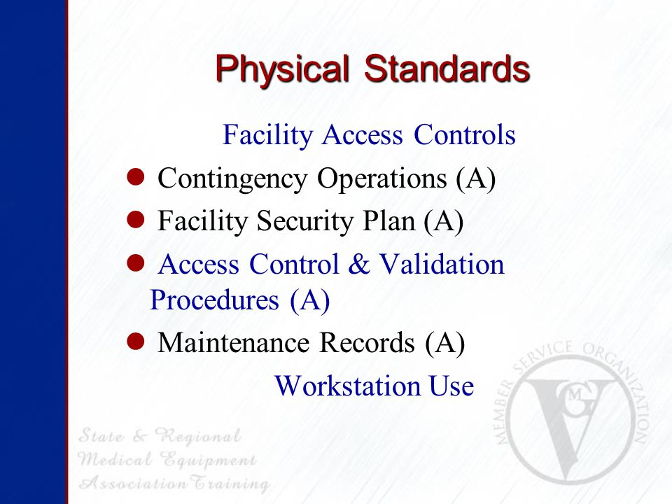 Physical Standards Facility Access Controls Contingency Operations (A) Facility Security Plan (A) Access Control & Validation Procedures (A) Maintenance Records (A) Workstation Use