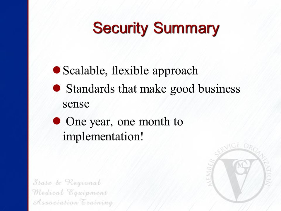 Security Summary Scalable, flexible approach Standards that make good business sense One year, one month to implementation!