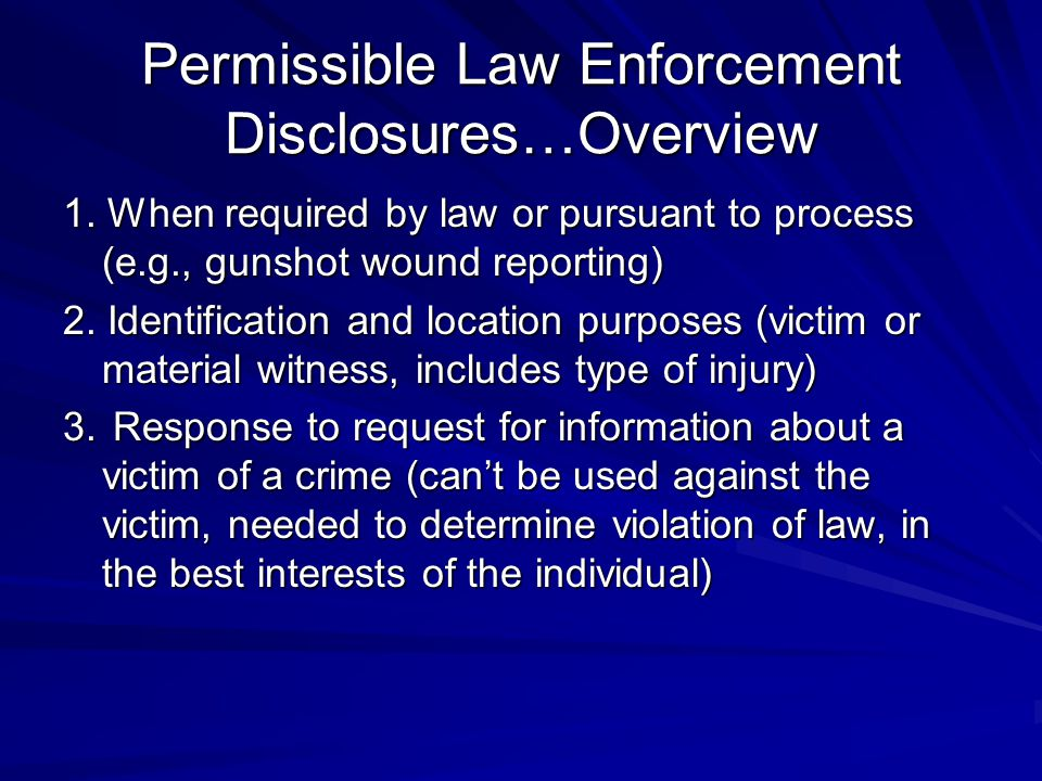 Permissible Law Enforcement Disclosures…Overview 1.