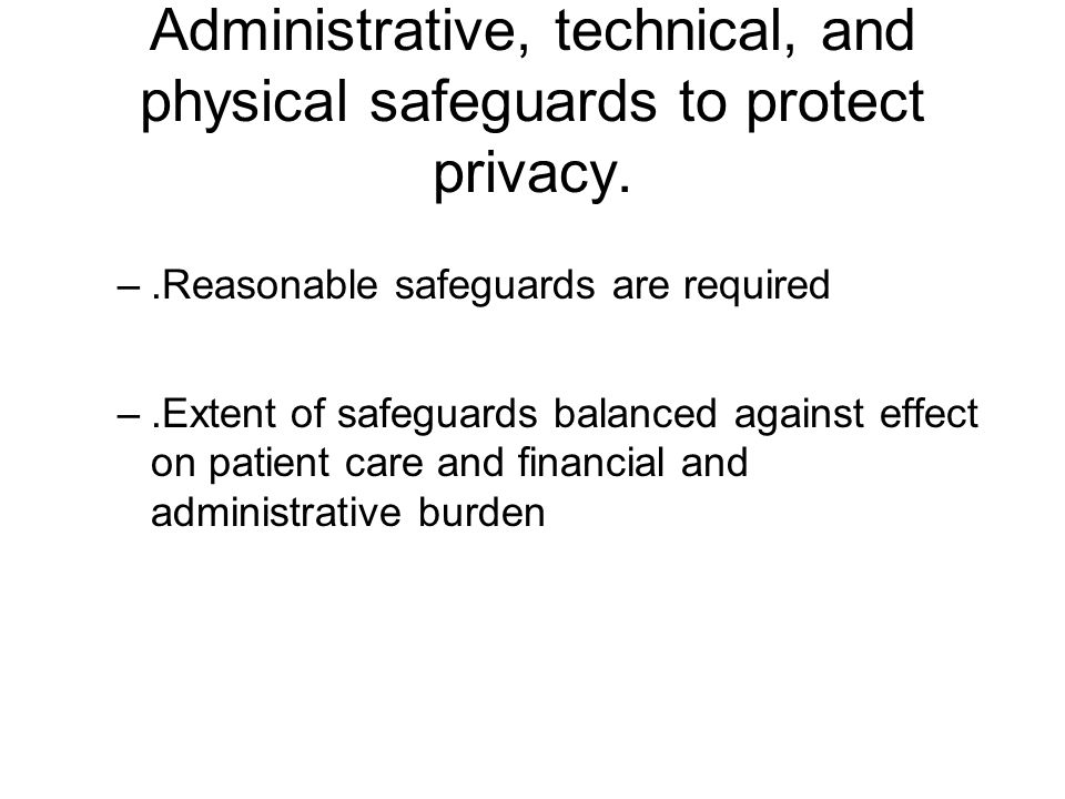 Administrative, technical, and physical safeguards to protect privacy.