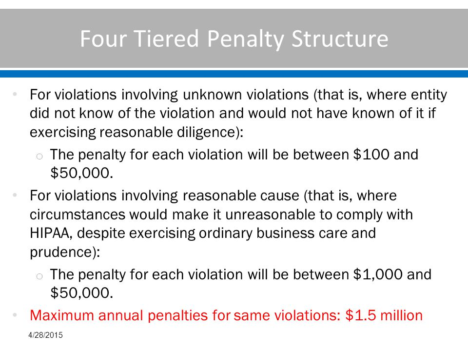 Four Tiered Penalty Structure For violations involving unknown violations (that is, where entity did not know of the violation and would not have known of it if exercising reasonable diligence): o The penalty for each violation will be between $100 and $50,000.