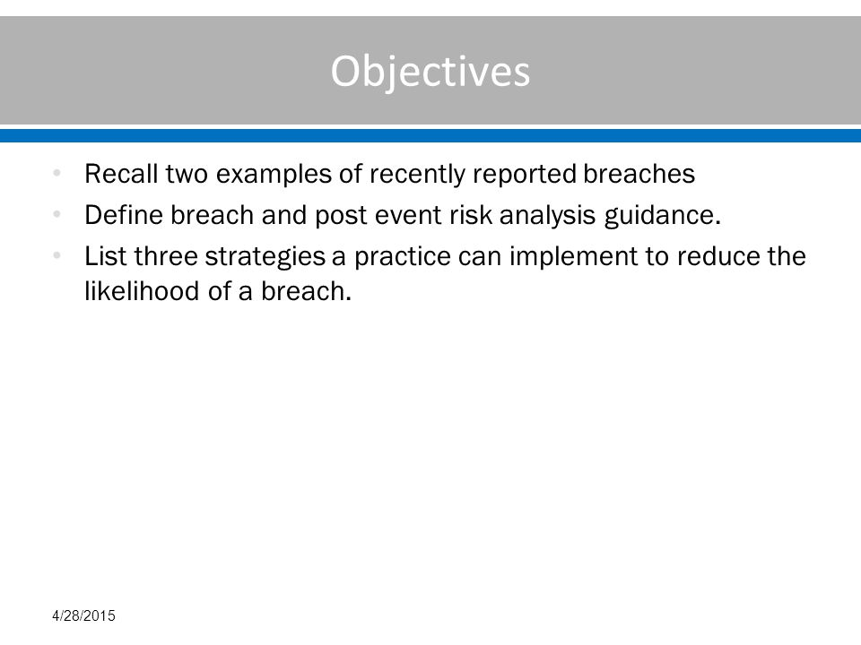 Objectives Recall two examples of recently reported breaches Define breach and post event risk analysis guidance.