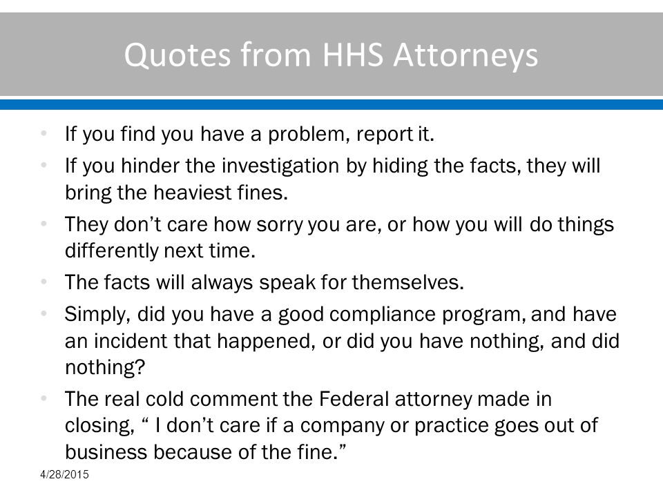 Quotes from HHS Attorneys If you find you have a problem, report it.