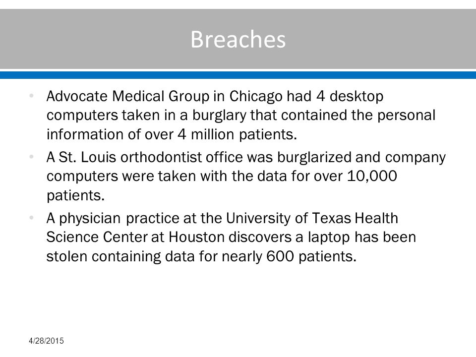Breaches Advocate Medical Group in Chicago had 4 desktop computers taken in a burglary that contained the personal information of over 4 million patients.