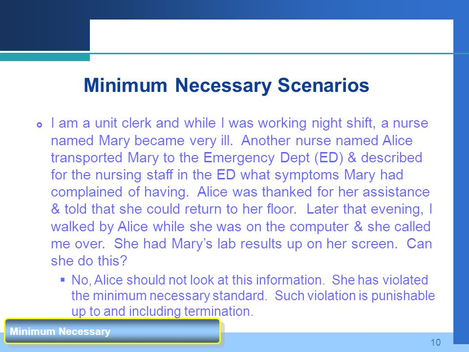 10 Minimum Necessary Minimum Necessary Scenarios  I am a unit clerk and while I was working night shift, a nurse named Mary became very ill. Another