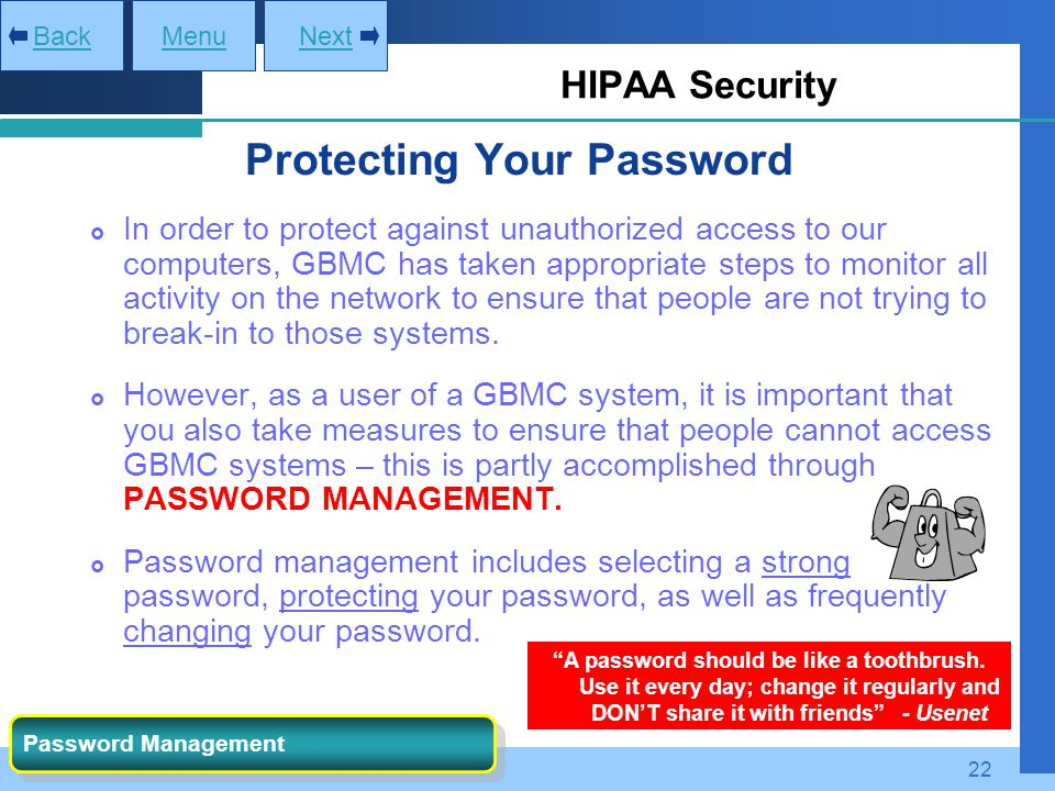 22 Protecting Your Password  In order to protect against unauthorized access to our computers, GBMC has taken appropriate steps to monitor all activi