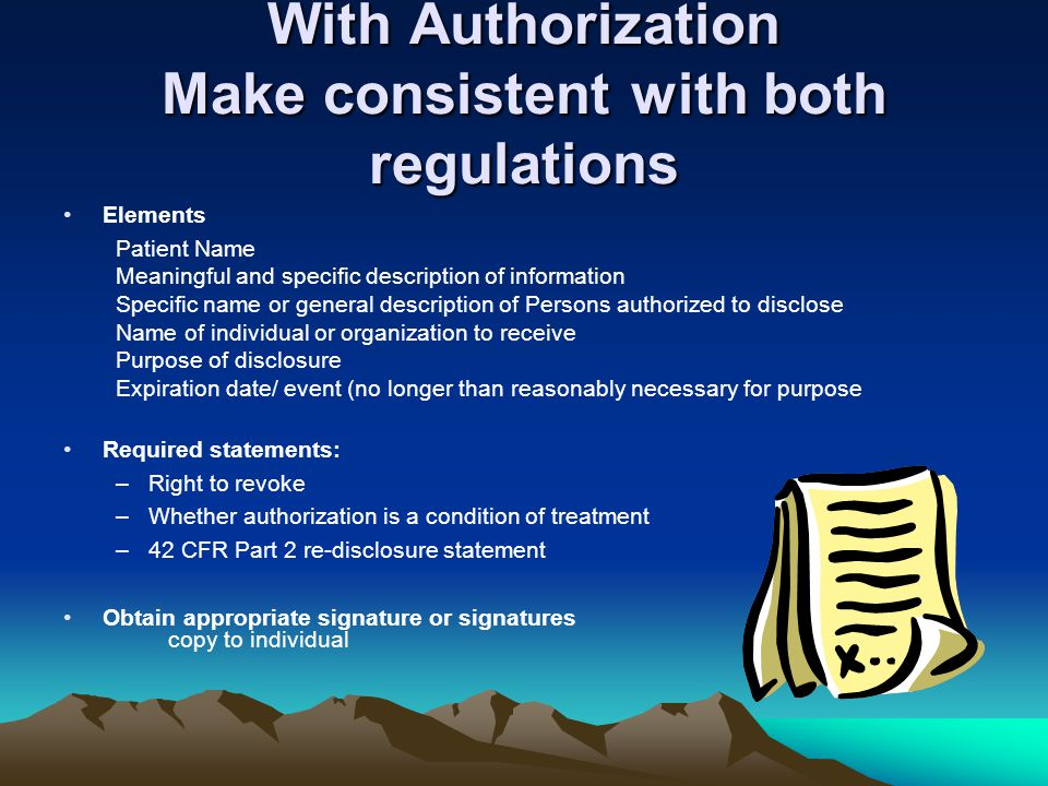 With Authorization Make consistent with both regulations Elements Patient Name Meaningful and specific description of information Specific name or gen