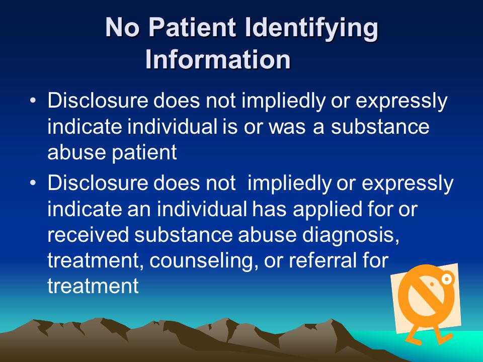 No Patient Identifying Information Disclosure does not impliedly or expressly indicate individual is or was a substance abuse patient Disclosure does