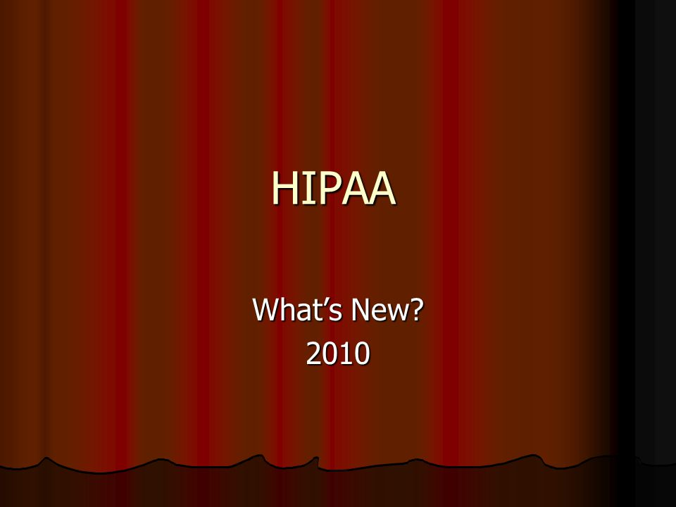 HIPAA What's New 2010