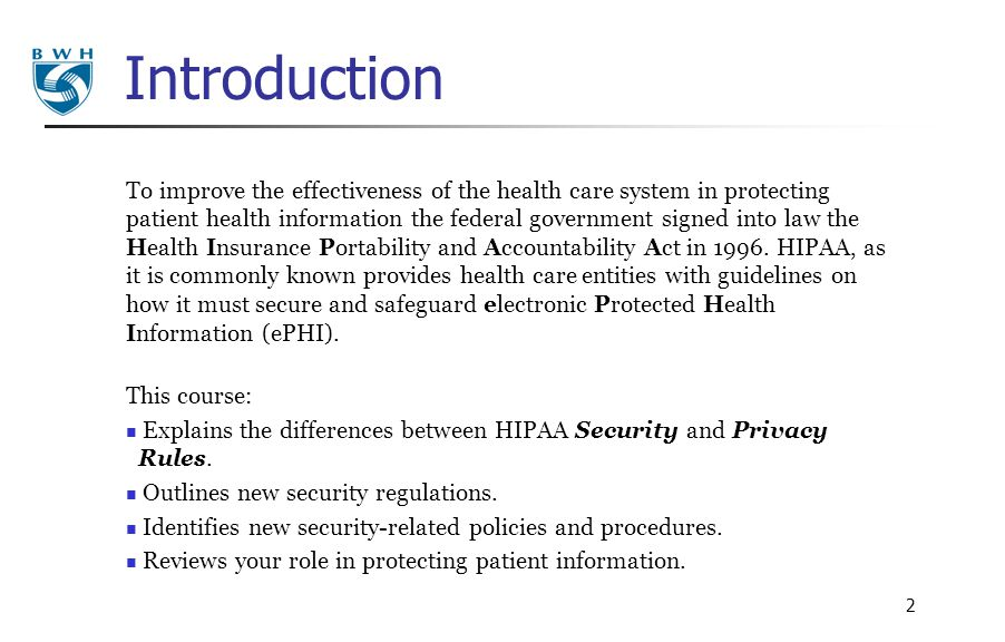 2 To improve the effectiveness of the health care system in protecting patient health information the federal government signed into law the Health In