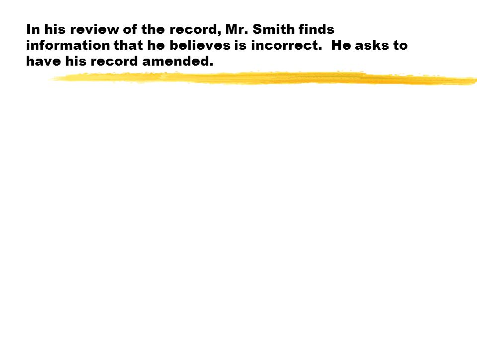 In his review of the record, Mr. Smith finds information that he believes is incorrect.