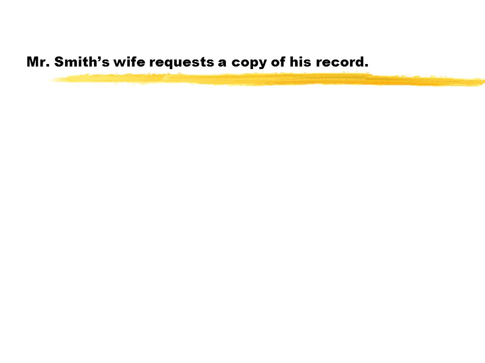 Mr. Smith's wife requests a copy of his record.