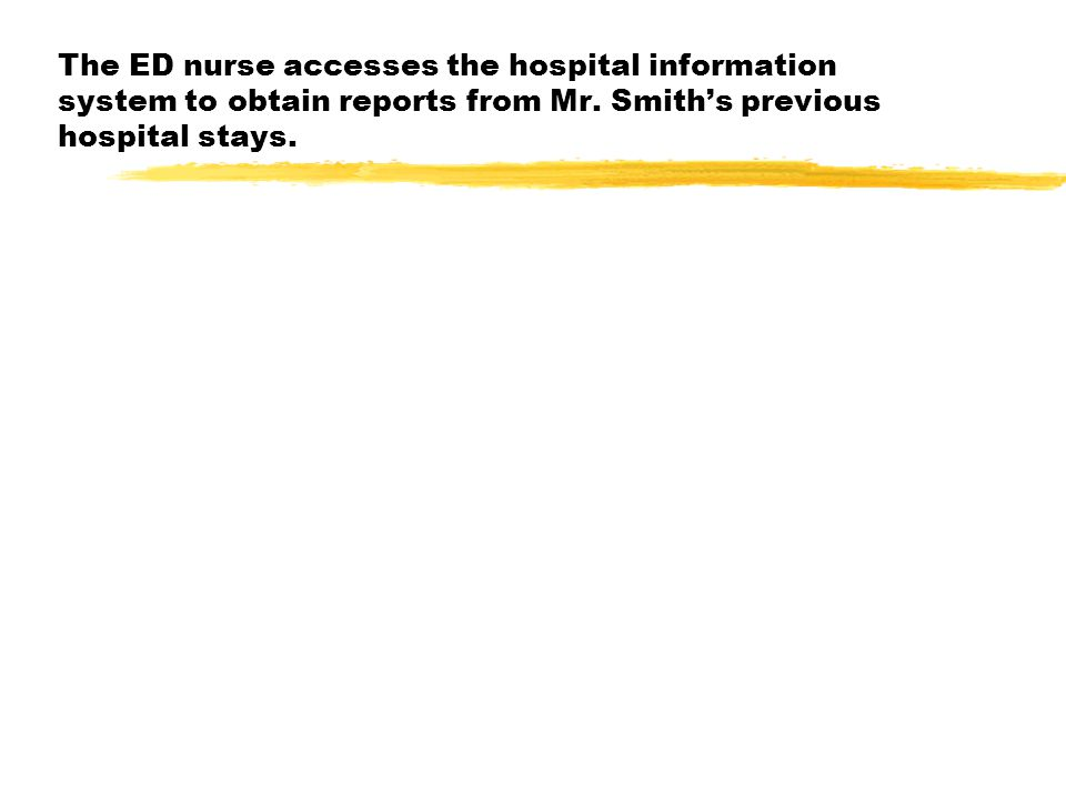 The ED nurse accesses the hospital information system to obtain reports from Mr.