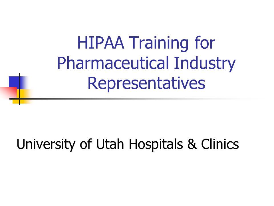 HIPAA Training for Pharmaceutical Industry Representatives University of Utah Hospitals & Clinics