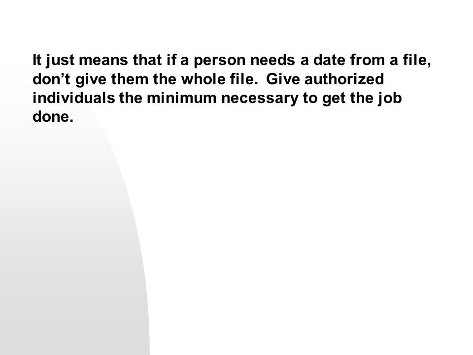 It just means that if a person needs a date from a file, don't give them the whole file.