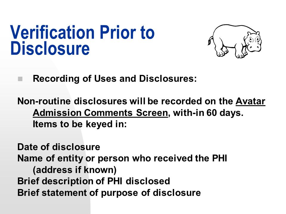 n Recording of Uses and Disclosures: Non-routine disclosures will be recorded on the Avatar Admission Comments Screen, with-in 60 days.