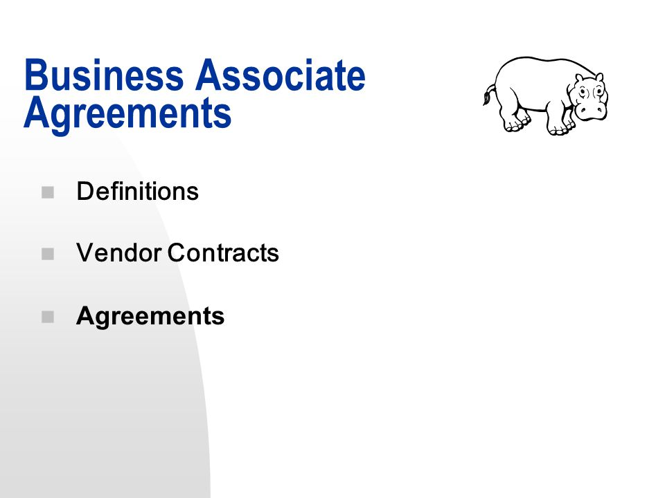 n Definitions n Vendor Contracts n Agreements Business Associate Agreements