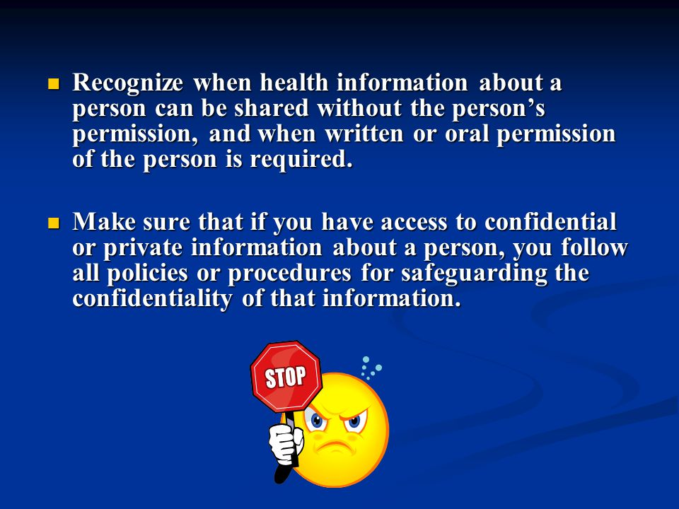 Recognize when health information about a person can be shared without the person's permission, and when written or oral permission of the person is required.