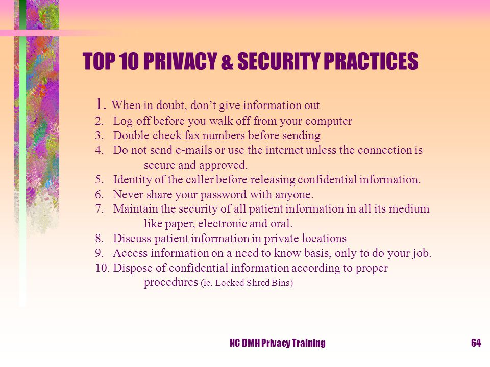 NC DMH Privacy Training64 TOP 10 PRIVACY & SECURITY PRACTICES 1.