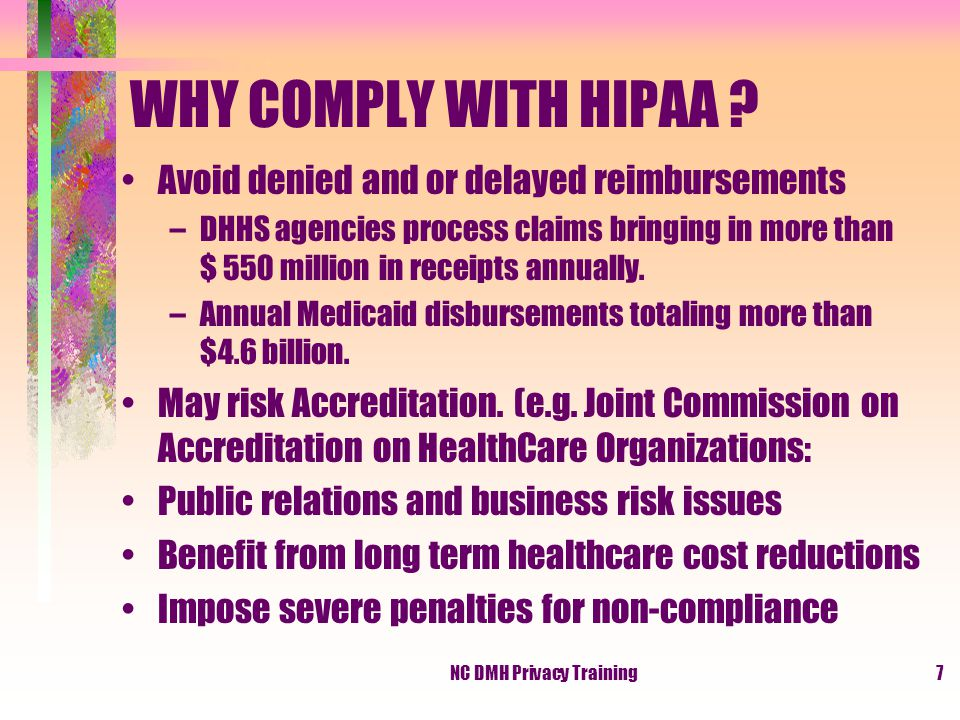 NC DMH Privacy Training7 WHY COMPLY WITH HIPAA .