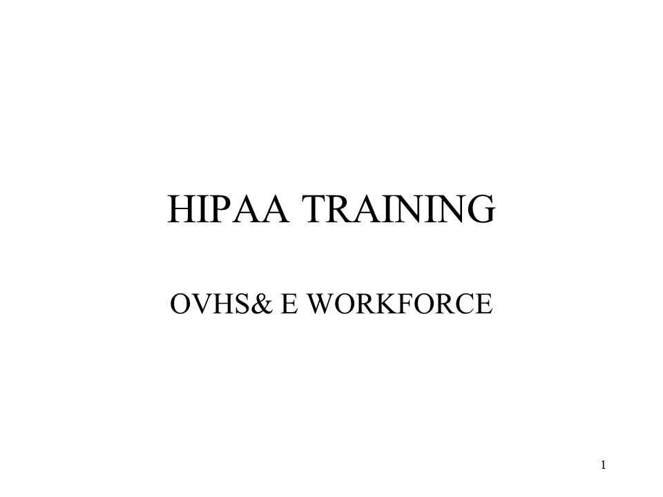 1 HIPAA TRAINING OVHS& E WORKFORCE
