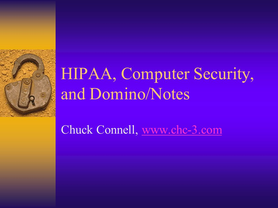 HIPAA, Computer Security, and Domino/Notes Chuck Connell, www.chc-3.comwww.chc-3.com