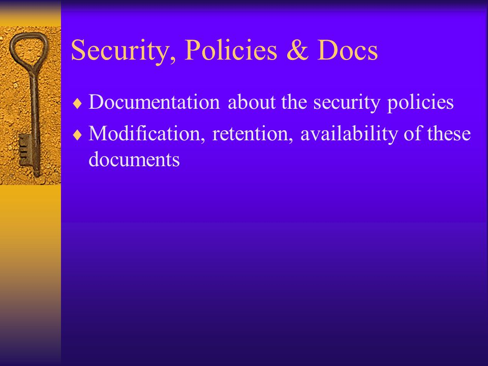 Security, Policies & Docs  Documentation about the security policies  Modification, retention, availability of these documents