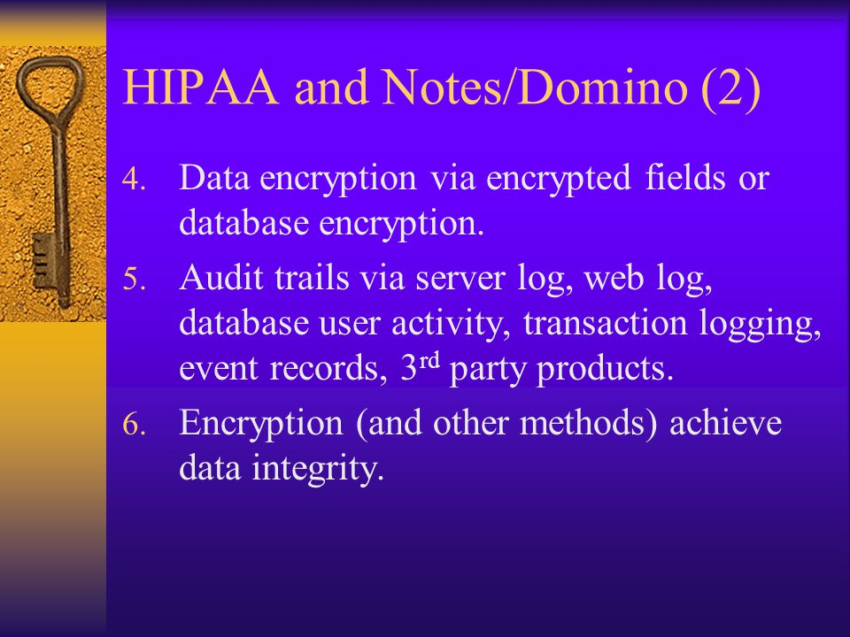 HIPAA and Notes/Domino (2) 4. Data encryption via encrypted fields or database encryption.
