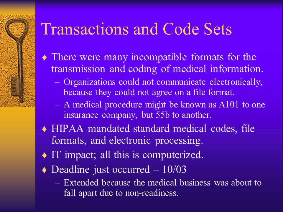 Transactions and Code Sets  There were many incompatible formats for the transmission and coding of medical information.