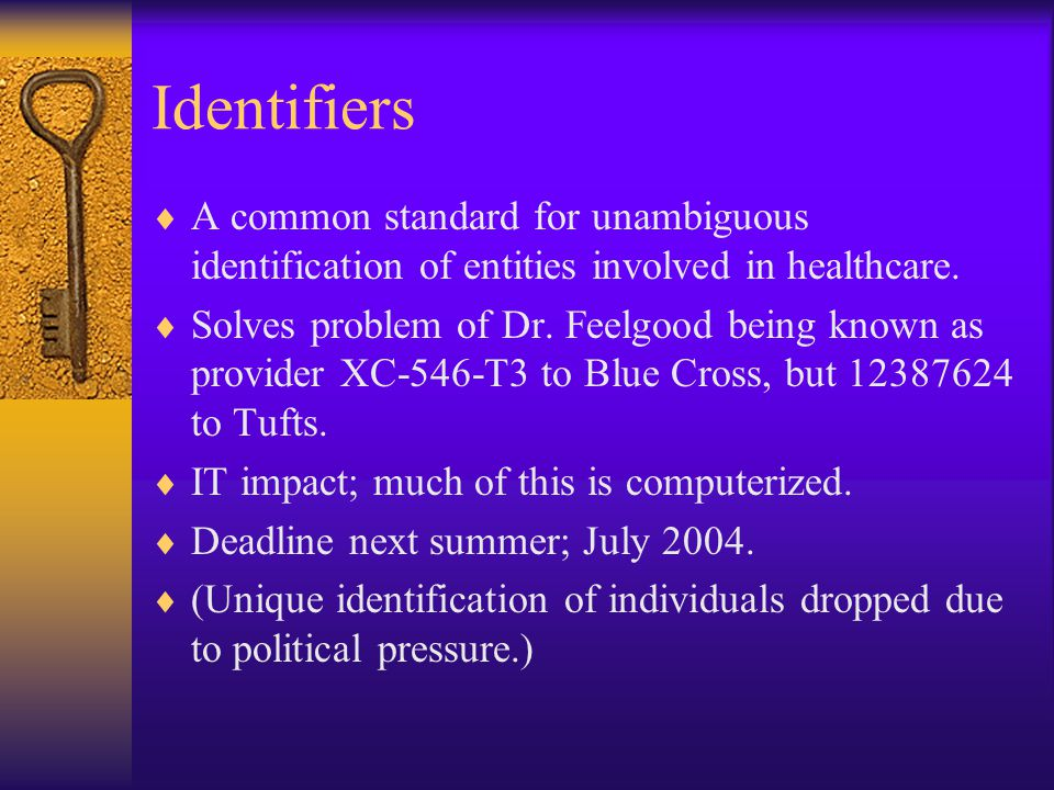 Identifiers  A common standard for unambiguous identification of entities involved in healthcare.