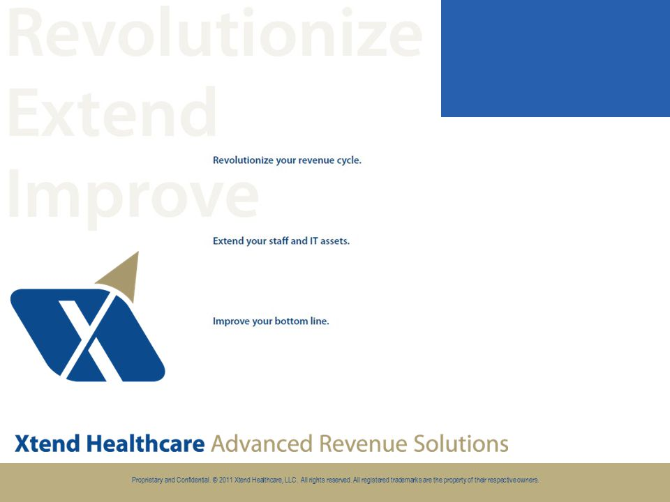 Proprietary and Confidential.© 2011 Xtend Healthcare, LLC.