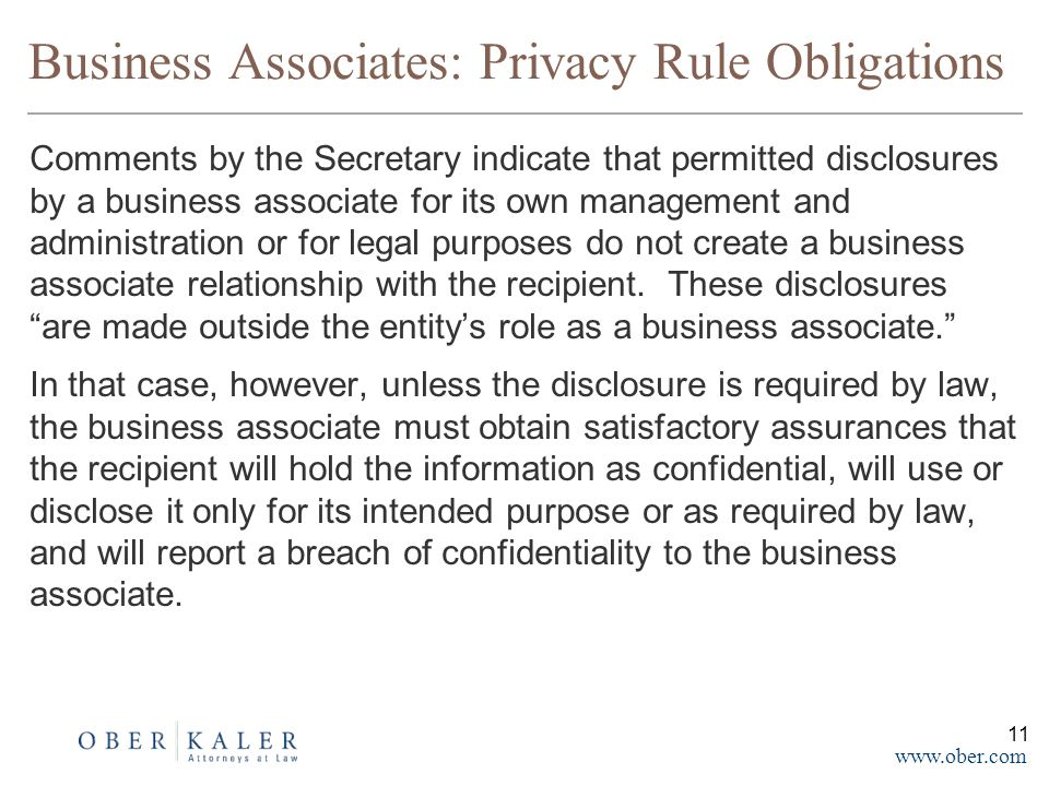 www.ober.com Comments by the Secretary indicate that permitted disclosures by a business associate for its own management and administration or for legal purposes do not create a business associate relationship with the recipient.