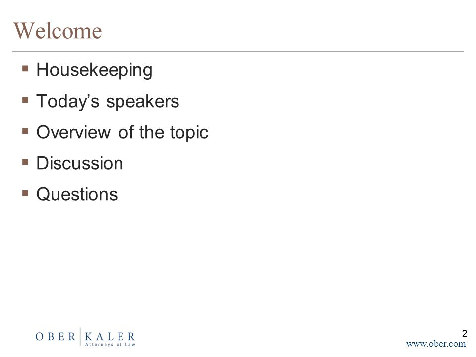 www.ober.com Welcome  Housekeeping  Today's speakers  Overview of the topic  Discussion  Questions 2