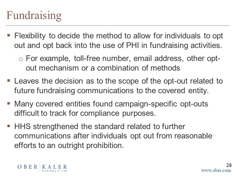www.ober.com Fundraising  Flexibility to decide the method to allow for individuals to opt out and opt back into the use of PHI in fundraising activities.
