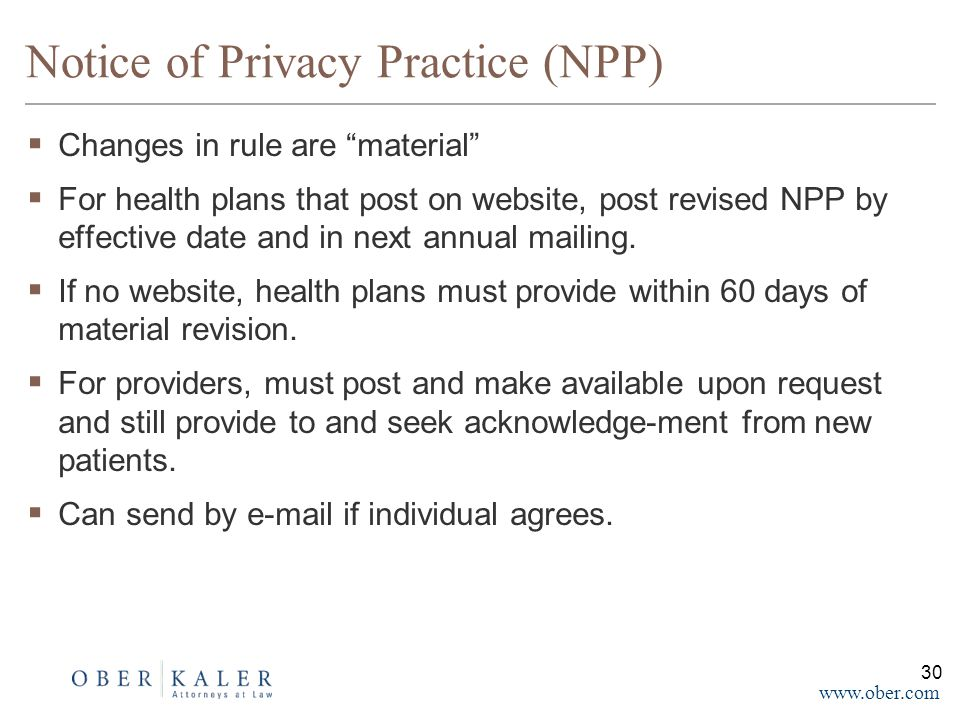 www.ober.com Notice of Privacy Practice (NPP)  Changes in rule are material  For health plans that post on website, post revised NPP by effective date and in next annual mailing.