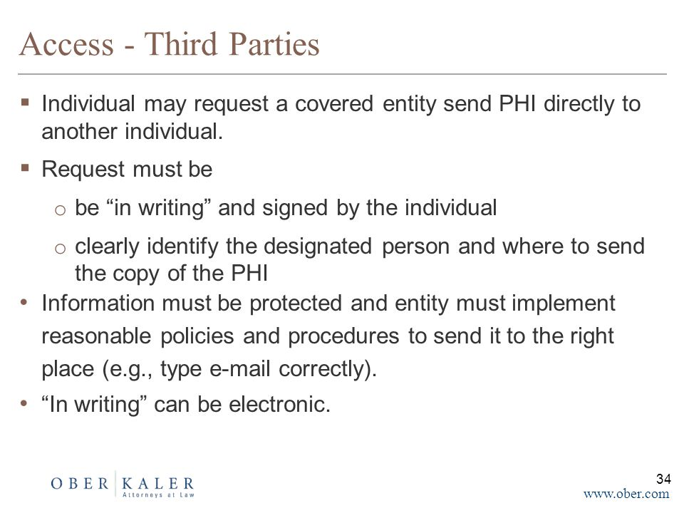 www.ober.com Access - Third Parties  Individual may request a covered entity send PHI directly to another individual.