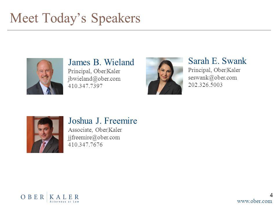 www.ober.com Meet Today's Speakers Sarah E. Swank Principal, Ober|Kaler seswank@ober.com 202.326.5003 James B. Wieland Principal, Ober|Kaler jbwieland