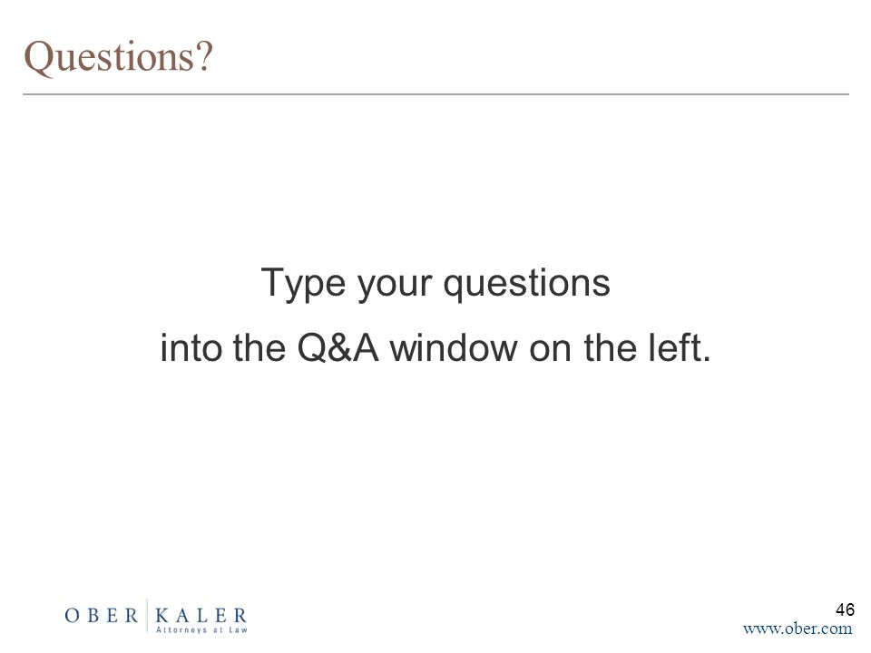 www.ober.com Questions Type your questions into the Q&A window on the left. 46
