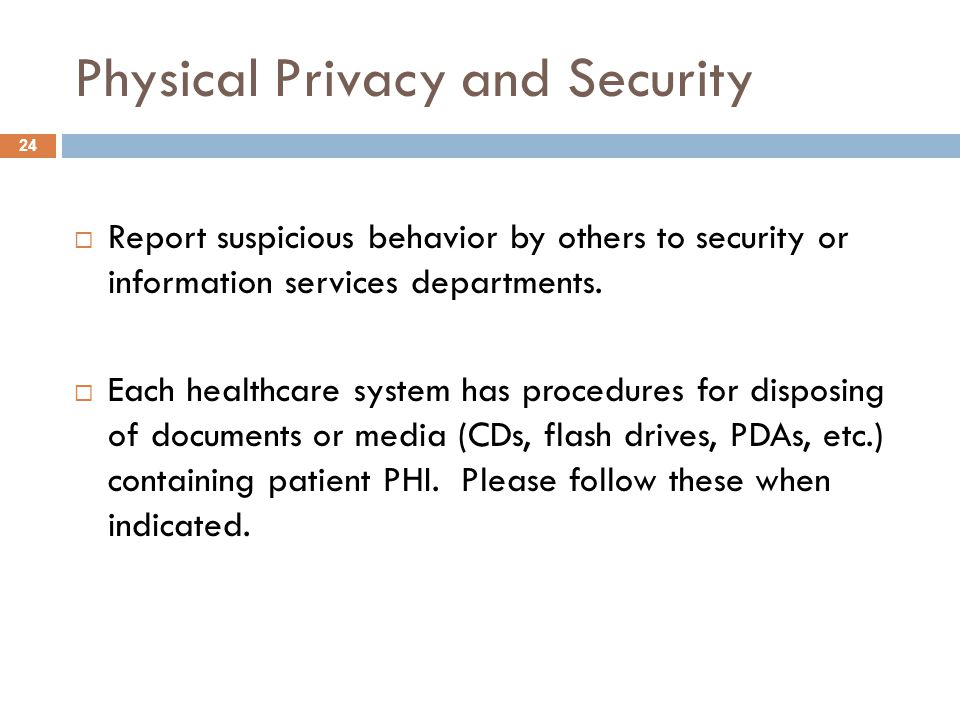 Physical Privacy and Security  Report suspicious behavior by others to security or information services departments.