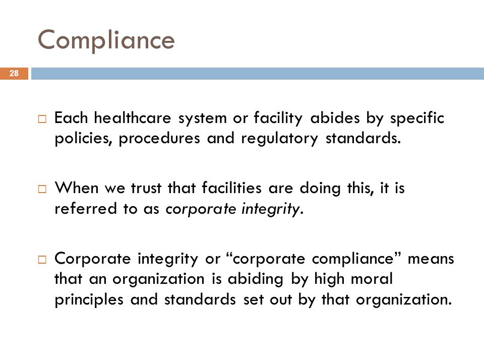 Compliance  Each healthcare system or facility abides by specific policies, procedures and regulatory standards.