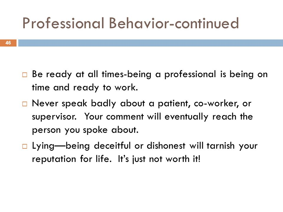 Professional Behavior-continued  Be ready at all times-being a professional is being on time and ready to work.