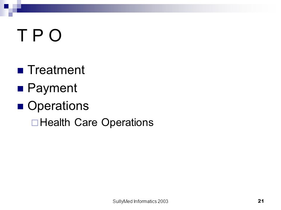 SullyMed Informatics 2003 21 T P O Treatment Payment Operations  Health Care Operations