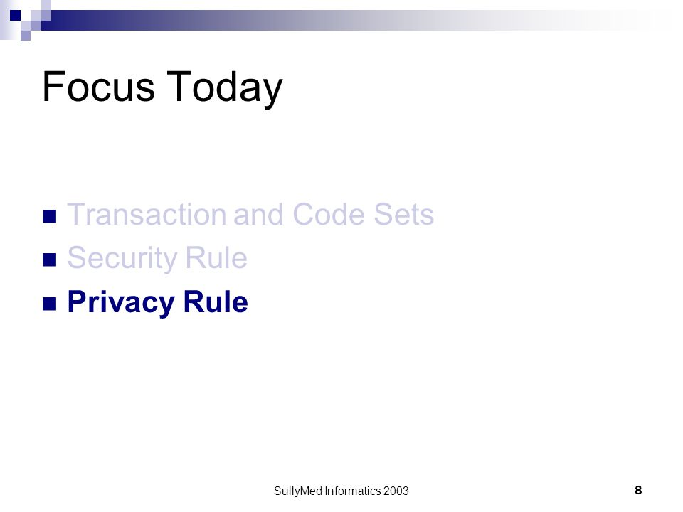 SullyMed Informatics 2003 8 Focus Today Transaction and Code Sets Security Rule Privacy Rule