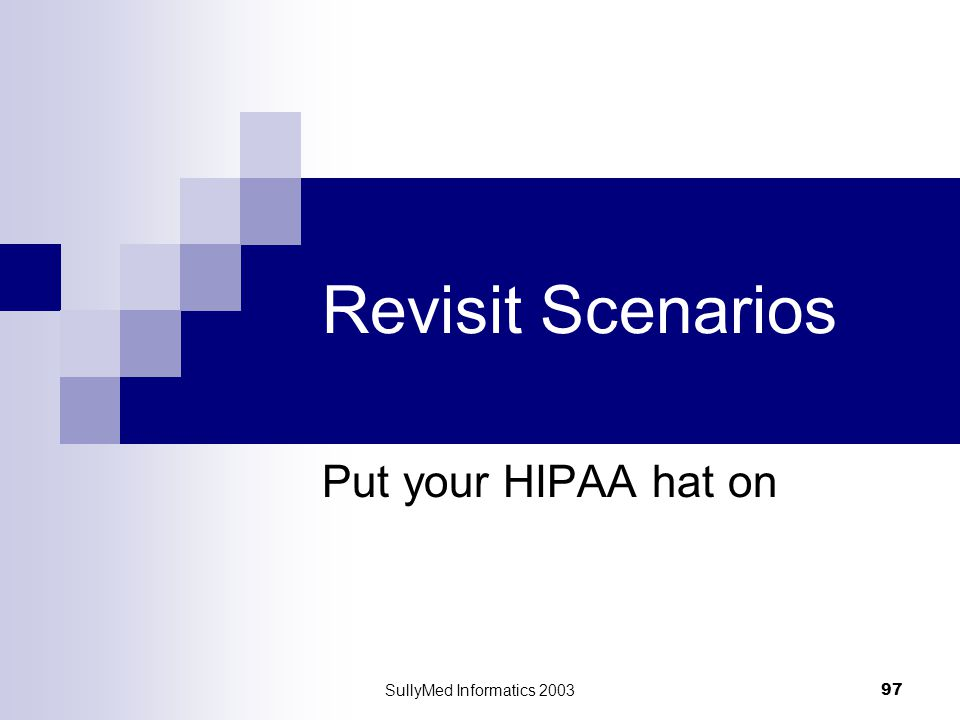 SullyMed Informatics 2003 97 Revisit Scenarios Put your HIPAA hat on